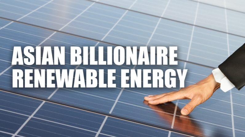 Asian Billionaire Renewable Energy